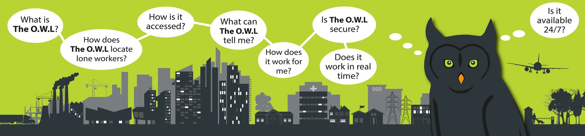 The O.W.L is your eyes and ears, allowing you to oversee lone workers, wherever they are. The O.W.L helps you supervise, manage and respond to lone workers.